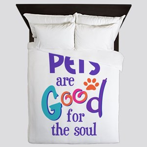PETS ARE GOOD FOR SOUL Queen Duvet