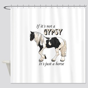 IF ITS NOT A GYPSY Shower Curtain