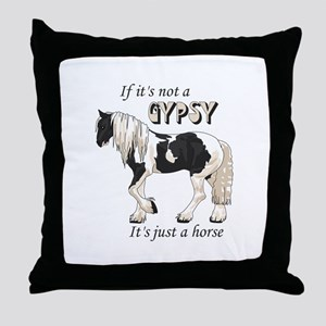 IF ITS NOT A GYPSY Throw Pillow