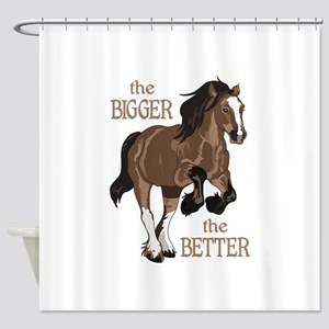 THE BIGGER THE BETTER Shower Curtain