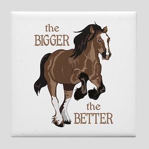 THE BIGGER THE BETTER Tile Coaster