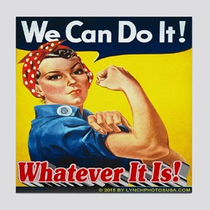 We Can Do It Whatever It Is Tile Coaster