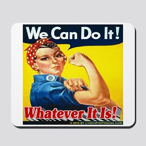 We Can Do It Whatever It Is Mousepad