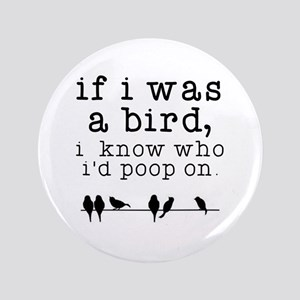 "If I was a Bird 3.5"" Button"