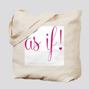 As If! Tote Bag