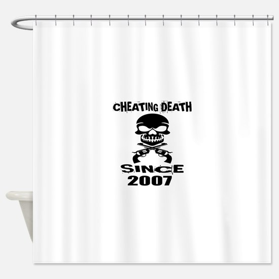 Cheating Death Since 2007 Birthday Shower Curtain