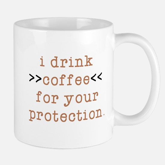 I Drink Coffee For Your Protection Mugs