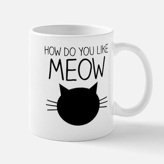 How Do You Like Meow Mugs