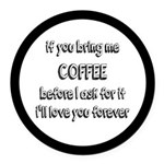 If You Bring Me Coffee Round Car Magnet