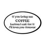 If You Bring Me Coffee Oval Car Magnet