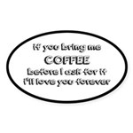 If You Bring Me Coffee Sticker (Oval 10 pk)