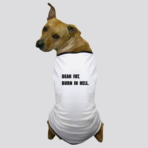 Dear Fat Burn Hell Dog T-Shirt