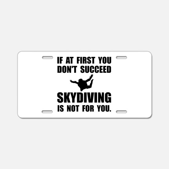 Skydiving Not For You Aluminum License Plate