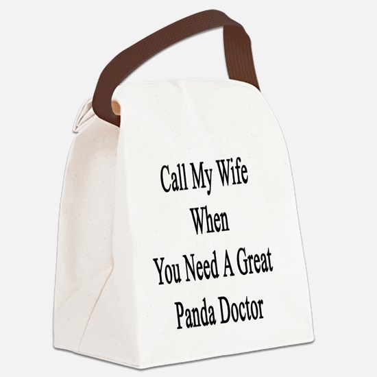 Call My Wife When You Need A Grea Canvas Lunch Bag