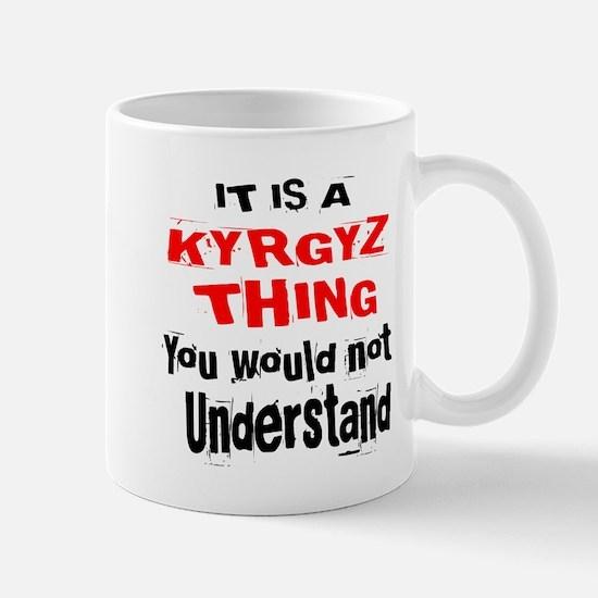 It Is Kyrgyz or Kirghiz Thing Small Mug