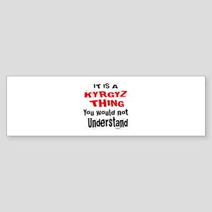 It Is Kyrgyz or Kirghiz Thing Sticker (Bumper)