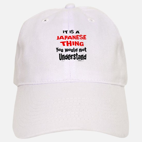 It Is Japanese Thing Baseball Baseball Cap