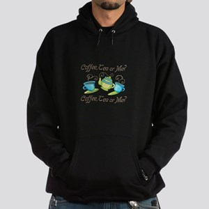 Coffee, Tea Or Me? Hoodie