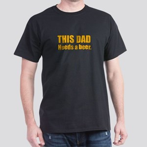 Dad needs bber Dark T-Shirt