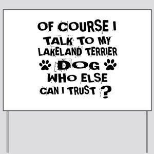 Of Course I Talk To My Lakeland Terrier Yard Sign