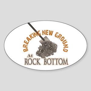 Breaking New Ground At Rock Bottom Oval Sticker