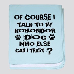 Of Course I Talk To My Komondor Dog baby blanket