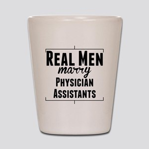 Real Men Marry Physician Assistants Shot Glass