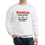 """Christmas makes parents love..."" Sweatshirt"
