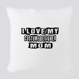 I Love My Costume designer Mom Woven Throw Pillow