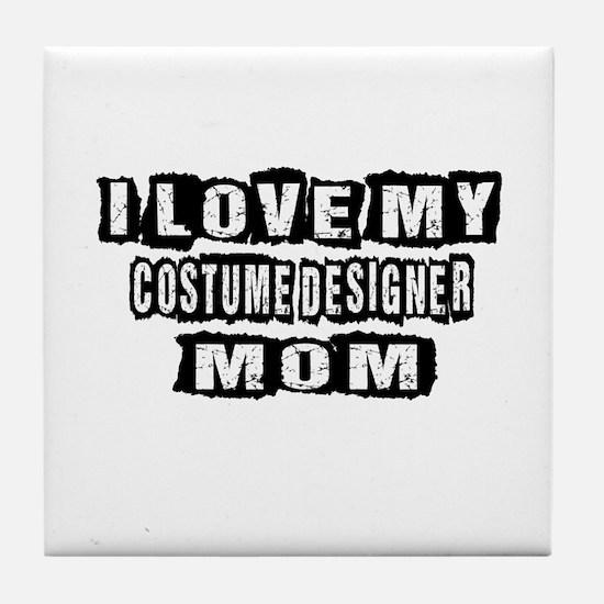 I Love My Costume designer Mom Tile Coaster