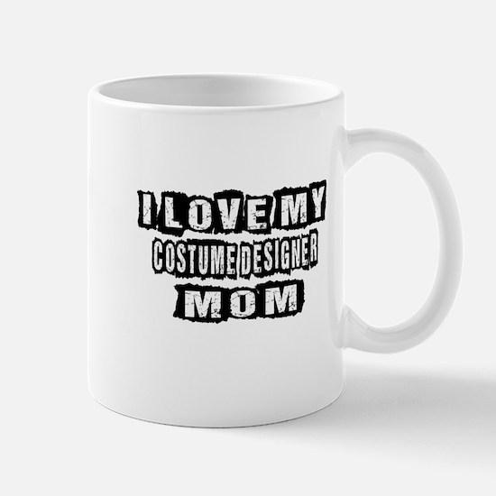 I Love My Costume designer Mom Mug