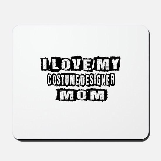 I Love My Costume designer Mom Mousepad