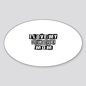 I Love My Costume designer Mom Sticker (Oval)