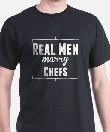 Real Men Marry Chefs T-Shirt