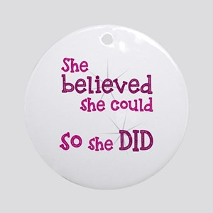 She Believed She Could - So She Did Round Ornament