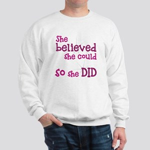 She Believed She Could - So She Did Sweatshirt