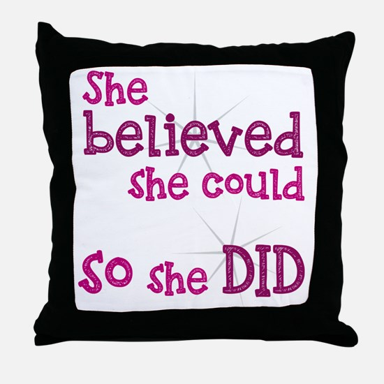 She Believed She Could - So She Did Throw Pillow