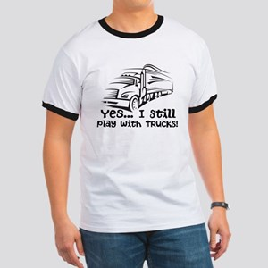 Yes I Still Play With Trucks Ringer T T-Shirt