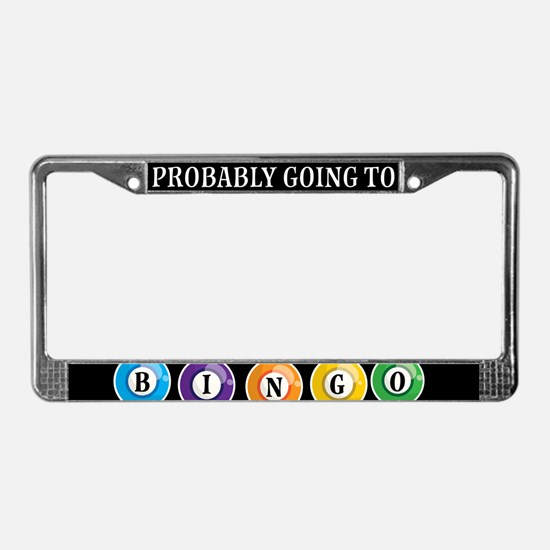 Probably Going To Bingo License Plate Frame