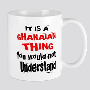 It Is Ghanaian Thing 11 oz Ceramic Mug