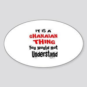It Is Ghanaian Thing Sticker (Oval)