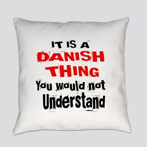 It Is Dane or Danish Thing Everyday Pillow