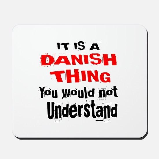 It Is Dane or Danish Thing Mousepad