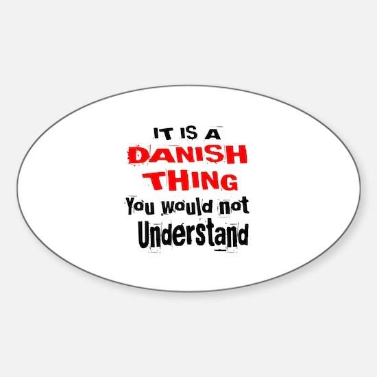 It Is Dane or Danish Thing Sticker (Oval)