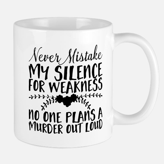 Never Mistake My Silence for Weakness. No One Mugs