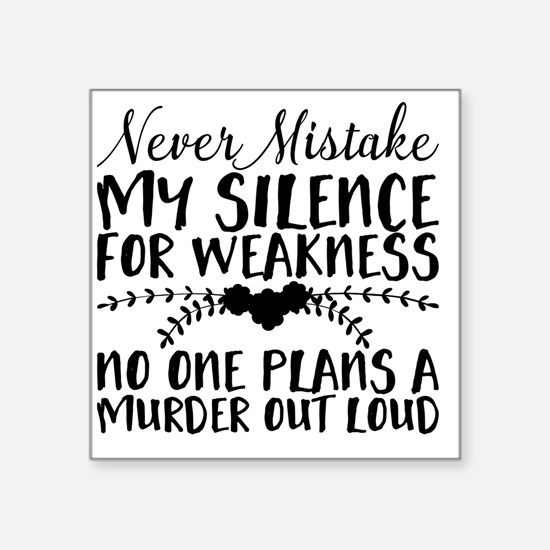 Never Mistake My Silence for Weakness. No Sticker