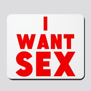 I Want Sex Mousepad
