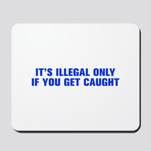 It s illegal only if you get caught-Akz blue Mouse