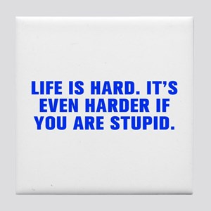Life is hard It s even harder if you are stupid-Ak