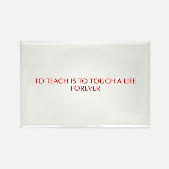 To teach is to touch a life forever-Opt red Magnet